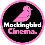 A pink bird on white and pink text states Mockingbird Cinema. The logo is circular, black background with pink border.